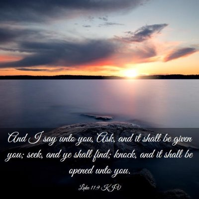 Picture 03 - Luke 11:9 KJV - And I say unto you, Ask, and it shall be given - Bible Verse Picture