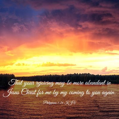 Picture 03 - Philippians 1:26 KJV - That your rejoicing may be more abundant in Jesus - Bible Verse Picture
