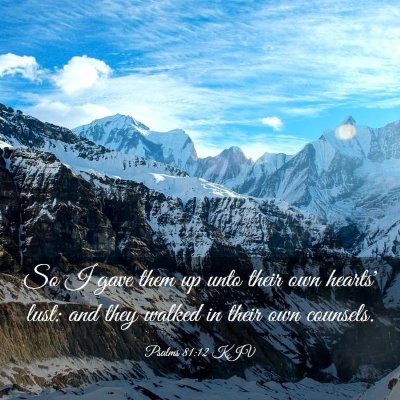 Picture 03 - Psalms 81:12 KJV - So I gave them up unto their own hearts' lust: - Bible Verse Picture