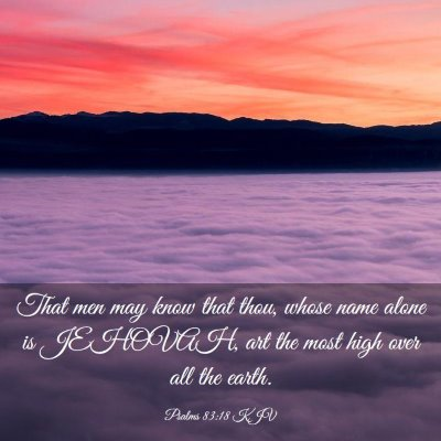 Picture 03 - Psalms 83:18 KJV - That men may know that thou, whose name alone is - Bible Verse Picture