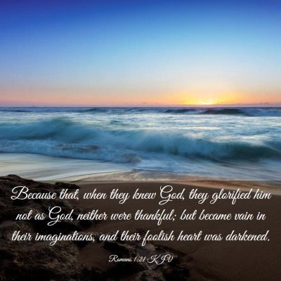 Picture 03 - Romans 1:21 KJV - Because that, when they knew God, they glorified - Bible Verse Picture
