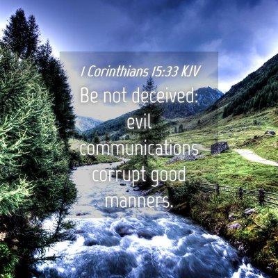 Picture 04 - 1 Corinthians 15:33 KJV - Be not deceived: evil communications corrupt good - Bible Verse Picture