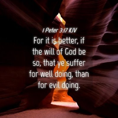 Picture 04 - 1 Peter 3:17 KJV - For it is better, if the will of God be so, that - Bible Verse Picture