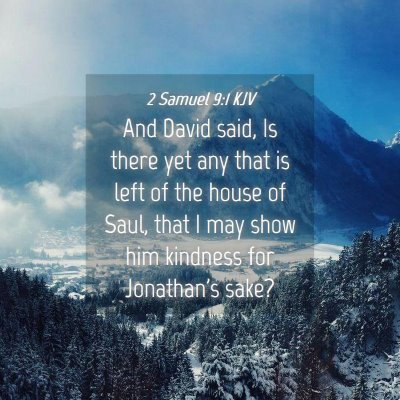 Picture 04 - 2 Samuel 9:1 KJV - And David said, Is there yet any that is left of - Bible Verse Picture