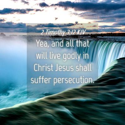 Picture 04 - 2 Timothy 3:12 KJV - Yea, and all that will live godly in Christ Jesus - Bible Verse Picture