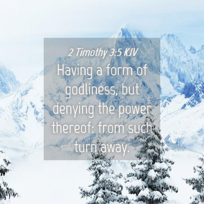 Picture 04 - 2 Timothy 3:5 KJV - Having a form of godliness, but denying the power - Bible Verse Picture
