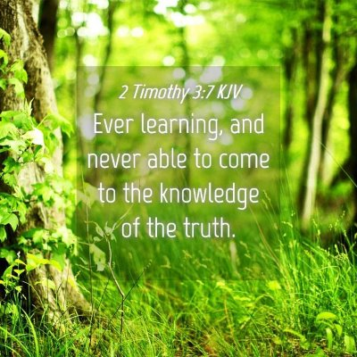 Picture 04 - 2 Timothy 3:7 KJV - Ever learning, and never able to come to the - Bible Verse Picture