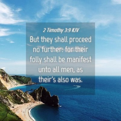 Picture 04 - 2 Timothy 3:9 KJV - But they shall proceed no further: for their - Bible Verse Picture