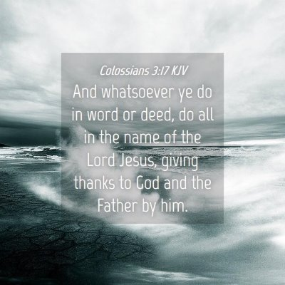 Picture 04 - Colossians 3:17 KJV - And whatsoever ye do in word or deed, do all in - Bible Verse Picture