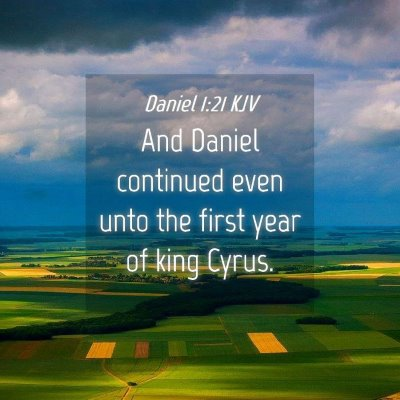 Picture 04 - Daniel 1:21 KJV - And Daniel continued even unto the first year of - Bible Verse Picture