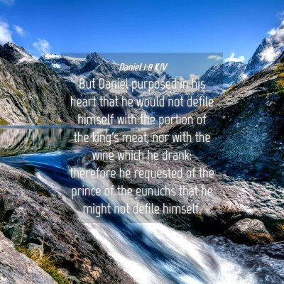 Picture 04 - Daniel 1:8 KJV - But Daniel purposed in his heart that he would - Bible Verse Picture