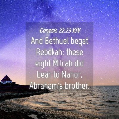 Picture 04 - Genesis 22:23 KJV - And Bethuel begat Rebekah: these eight Milcah did - Bible Verse Picture