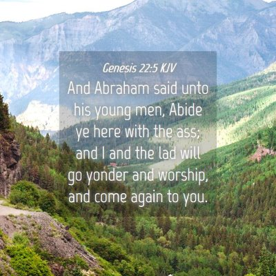 Picture 04 - Genesis 22:5 KJV - And Abraham said unto his young men, Abide ye - Bible Verse Picture