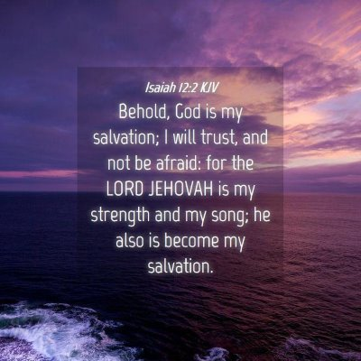 Picture 04 - Isaiah 12:2 KJV - Behold, God is my salvation; I will trust, and - Bible Verse Picture