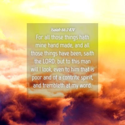 Picture 04 - Isaiah 66:2 KJV - For all those things hath mine hand made, and all - Bible Verse Picture