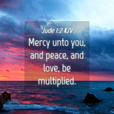 Picture 04 - Jude 1:2 KJV - Mercy unto you, and peace, and love, be - Bible Verse Picture
