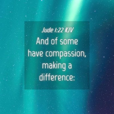Picture 04 - Jude 1:22 KJV - And of some have compassion, making a - Bible Verse Picture