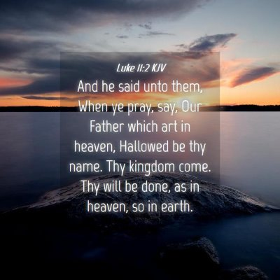 Picture 04 - Luke 11:2 KJV - And he said unto them, When ye pray, say, Our - Bible Verse Picture