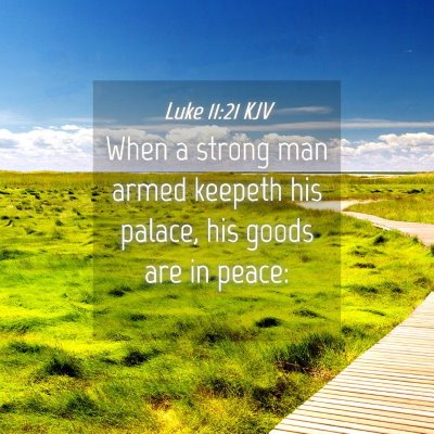 Picture 04 - Luke 11:21 KJV - When a strong man armed keepeth his palace, his - Bible Verse Picture