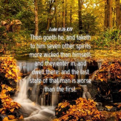 Picture 04 - Luke 11:26 KJV - Then goeth he, and taketh to him seven other - Bible Verse Picture