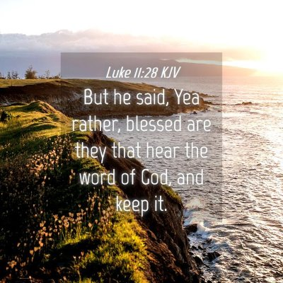 Picture 04 - Luke 11:28 KJV - But he said, Yea rather, blessed are they that - Bible Verse Picture