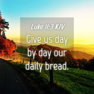 Picture 04 - Luke 11:3 KJV - Give us day by day our daily - Bible Verse Picture