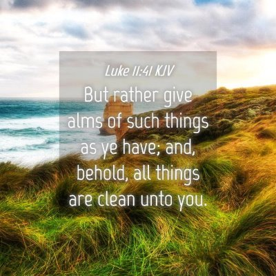 Picture 04 - Luke 11:41 KJV - But rather give alms of such things as ye have; - Bible Verse Picture