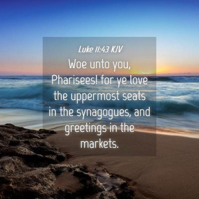 Picture 04 - Luke 11:43 KJV - Woe unto you, Pharisees! for ye love the - Bible Verse Picture