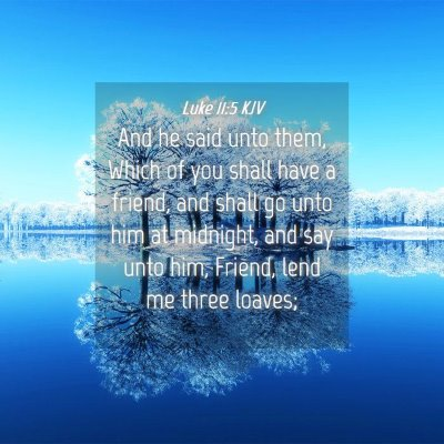 Picture 04 - Luke 11:5 KJV - And he said unto them, Which of you shall have a - Bible Verse Picture