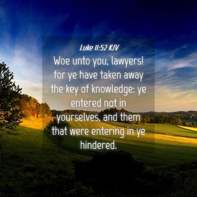 Picture 04 - Luke 11:52 KJV - Woe unto you, lawyers! for ye have taken away the - Bible Verse Picture