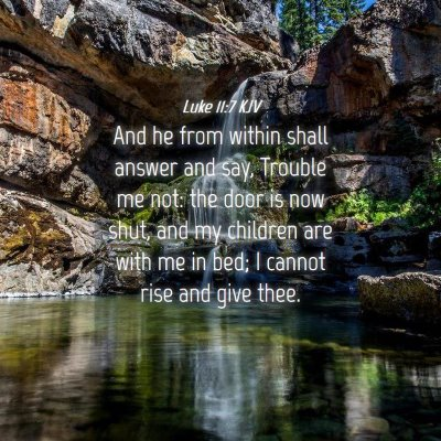 Picture 04 - Luke 11:7 KJV - And he from within shall answer and say, Trouble - Bible Verse Picture