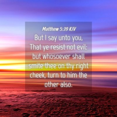 Picture 04 - Matthew 5:39 KJV - But I say unto you, That ye resist not evil: but - Bible Verse Picture