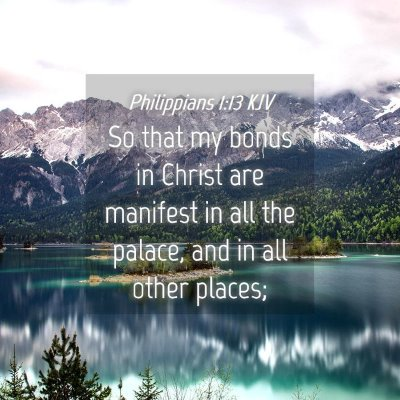 Picture 04 - Philippians 1:13 KJV - So that my bonds in Christ are manifest in all - Bible Verse Picture