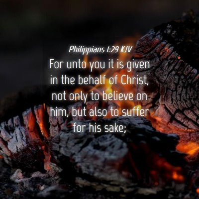 Picture 04 - Philippians 1:29 KJV - For unto you it is given in the behalf of Christ, - Bible Verse Picture