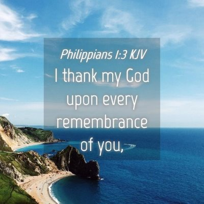 Picture 04 - Philippians 1:3 KJV - I thank my God upon every remembrance of - Bible Verse Picture