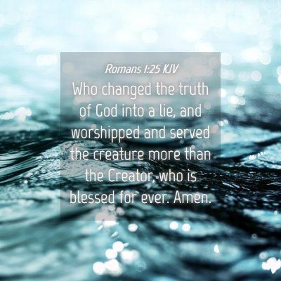 Picture 04 - Romans 1:25 KJV - Who changed the truth of God into a lie, and - Bible Verse Picture