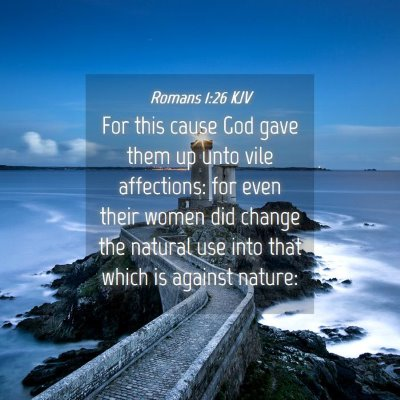 Picture 04 - Romans 1:26 KJV - For this cause God gave them up unto vile - Bible Verse Picture
