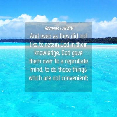 Picture 04 - Romans 1:28 KJV - And even as they did not like to retain God in - Bible Verse Picture