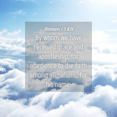 Picture 04 - Romans 1:5 KJV - By whom we have received grace and apostleship, - Bible Verse Picture