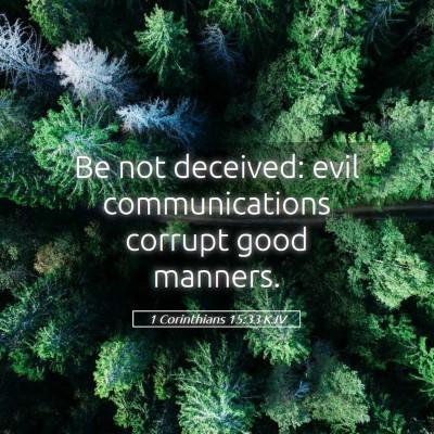 Picture 05 - 1 Corinthians 15:33 KJV - Be not deceived: evil communications corrupt good - Bible Verse Picture