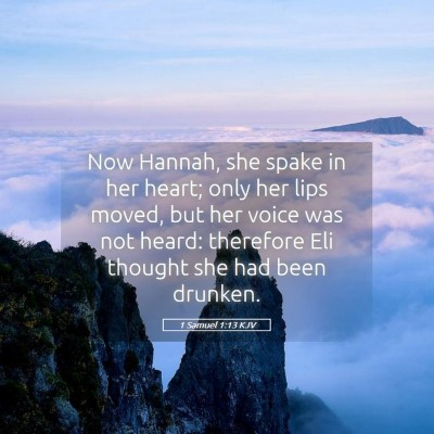 Picture 05 - 1 Samuel 1:13 KJV - Now Hannah, she spake in her heart; only her lips - Bible Verse Picture