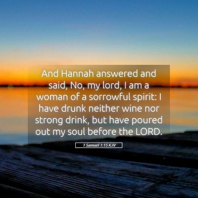 Picture 05 - 1 Samuel 1:15 KJV - And Hannah answered and said, No, my lord, I am a - Bible Verse Picture