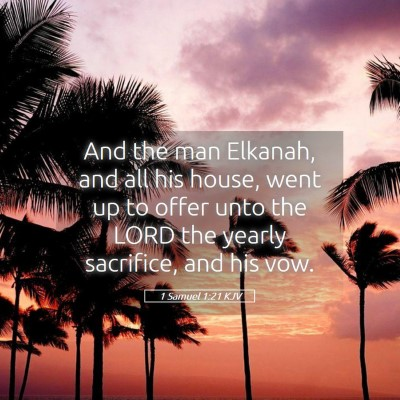 Picture 05 - 1 Samuel 1:21 KJV - And the man Elkanah, and all his house, went up - Bible Verse Picture