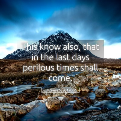 Picture 05 - 2 Timothy 3:1 KJV - This know also, that in the last days perilous - Bible Verse Picture