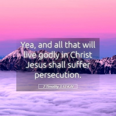 Picture 05 - 2 Timothy 3:12 KJV - Yea, and all that will live godly in Christ Jesus - Bible Verse Picture