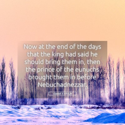 Picture 05 - Daniel 1:18 KJV - Now at the end of the days that the king had said - Bible Verse Picture