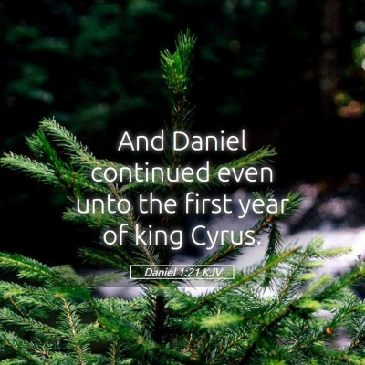 Picture 05 - Daniel 1:21 KJV - And Daniel continued even unto the first year of - Bible Verse Picture