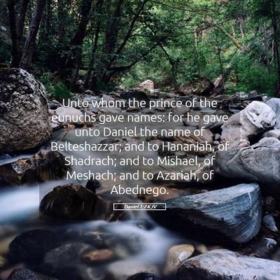 Picture 05 - Daniel 1:7 KJV - Unto whom the prince of the eunuchs gave names: - Bible Verse Picture