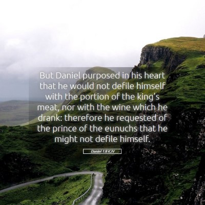 Picture 05 - Daniel 1:8 KJV - But Daniel purposed in his heart that he would - Bible Verse Picture