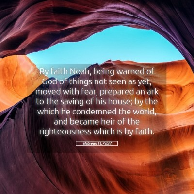Picture 05 - Hebrews 11:7 KJV - By faith Noah, being warned of God of things not - Bible Verse Picture